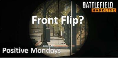 Front flips? Positive Mondays : BattleField Hardline