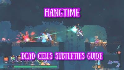 Hangtime: Dead Cells Subtleties Guide