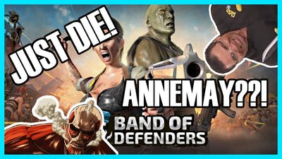 Band of defenders: ANNEMAY!? I was suppose to defend something!