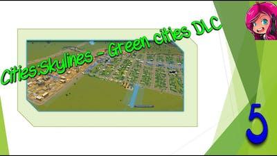 Getting Bigger | Cities:Skylines | Green Cities DLC | Part 5