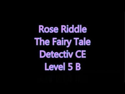 Rose Riddle - The Fairy Tale Detectiv CE Level 5 B