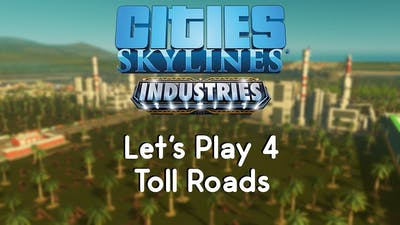 Cities: Skylines Industries 4 - Toll Roads