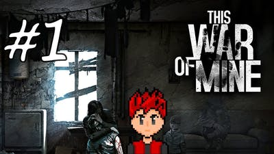 This War Of Mine #1 - How Do I Play This Game Again?