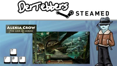 Der Steamed - Alexia Crow and the Cave of Heroes - 002 - Ugh!