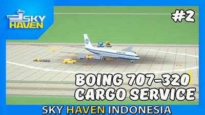 Boing 707-320 Cargo Service #2 | Sky Haven Indonesia