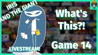 Livestream edition of What's This Game?! | Iris and the Giant | Episode 14