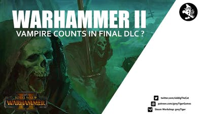 Warhammer 2 - Vampire Counts in Final DLC?