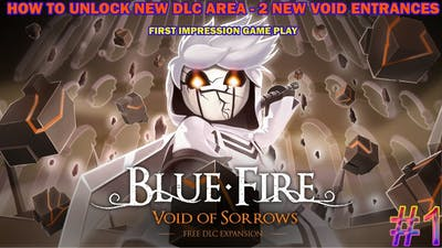 Blue Fire Void of sorrows - First impression gameplay - How to get to new area & 2 void dungeon