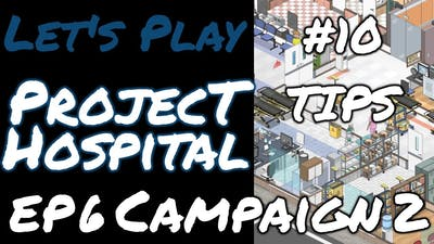 Project Hospital Campaign 2 | Top 10 Tips | EP6