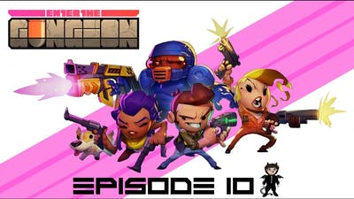 Enter The Gungeon - Episode 10 - A Game Of Skill