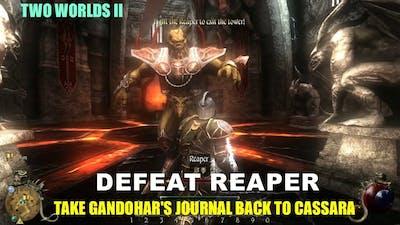 TWO WORLDS II   DEFEAT REAPER   TAKE GANDOHAR'S JOURNAL BACK TO CASSARA