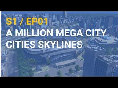 S1 / EP01: A million mega city - Cities Skylines Gameplay