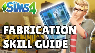 Complete Fabrication Skill Guide | The Sims 4 Eco Lifestyle Guide