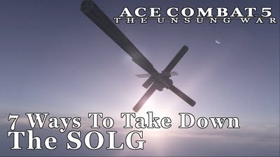 7 Ways To Take Down The SOLG - Ace Combat 5