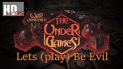 Lets (play) be Evil - War for the Overworld - The Under games - part 12