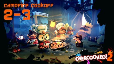 Overcooked 2 Campfire Cook off 2-3, 3Stars