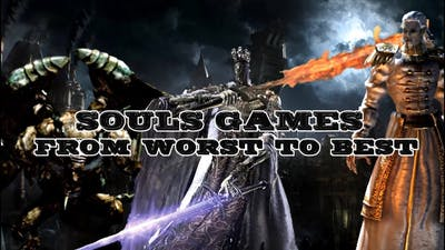 All Soulsborne Games Ranked from Worst to Best