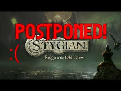 Stygian: Reign of the Old Ones Let's Play Postponed!