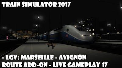 Train Simulator 2017 - LGV: Marseille - Avignon Route Add-On - LIVE gameplay 17