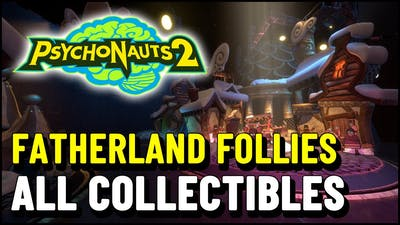 Psychonauts 2 Fatherland Follies ALL COLLECTIBLES (Figments, Nuggets, Vaults...)