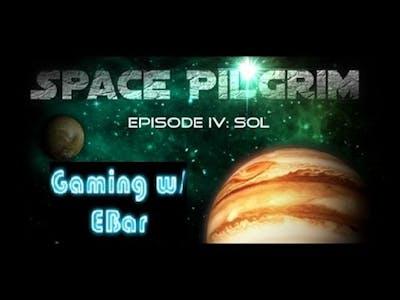 Space Pilgrim Episode IV: Sol - Gaming w/ EBar