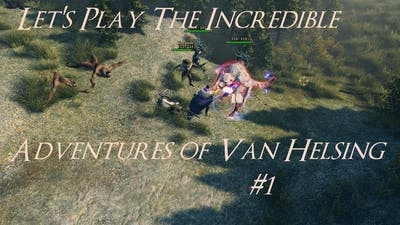 Let's Play The Incredible Adventures of Van Helsing #1