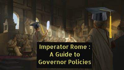 Imperator Rome : A Guide to Governor Policies