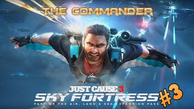 Just Cause 3 - Sky Fortress DLC part 3