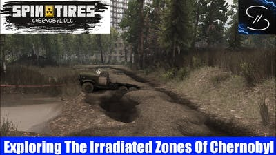 Exploring The Irradiated Zones Of Chernobyl | Lets Play Spintires Chernobyl Dlc