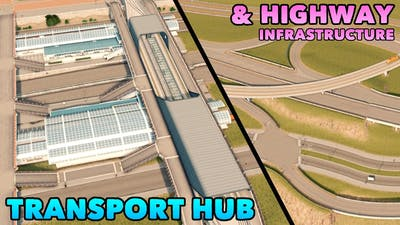 Building a Transport Hub & Highway Infrastructure for my Cities: Skylines Dream City | Ep. 26