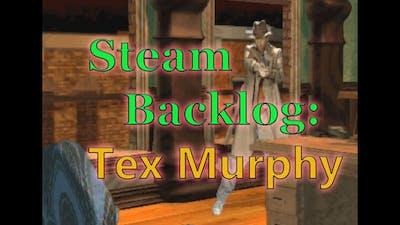 Steam Backlog - Tex Murphy:  Under a Killing Moon
