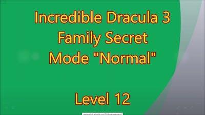 Incredible Dracula 3 - Family Secret CE Level 12