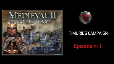 TIMURIDS Campaign! - Medieval 2: Total War - episode nr 1