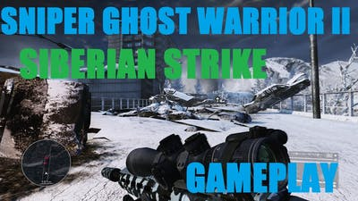 Sniper Ghost Warrior 2 Siberian Strike Gameplay [PC HD]
