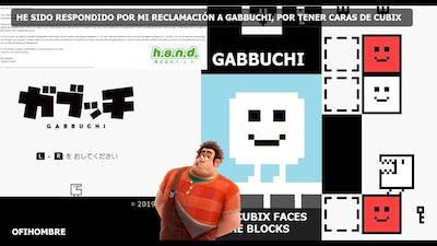 Fui respondido por mi reclamación a Gabbuchi, por tener caras de Cubix (Ofihombre)