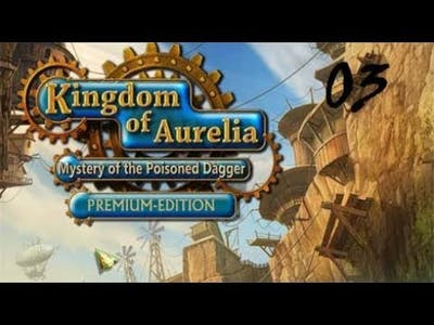 Kingdom of Aurelia - Mystery of the Poisoned Dagger PE - Walkthrough Part 03
