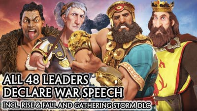 CIV 6 - ALL 48 LEADERS DECLARE WAR SPEECH [CIV A to Z ORDER] RISE AND FALL / GATHERING STORM DLC
