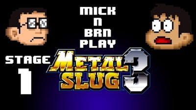 Mick n Brn Play Metal Slug 3 (Stage 1)
