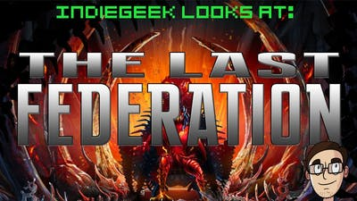 IndieGeek Looks At: The Last Federation