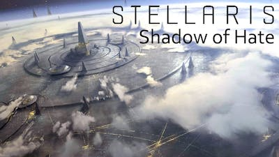 Stellaris - Shadow of Hate - Episode 96 - Demonstrating Our Power
