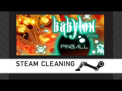 Steam Cleaning - Babylon 2055 Pinball