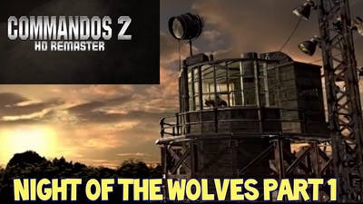 NEW COMMANDOS 2 HD REMASTER - NIGHT OF THE WOLVES PART 1