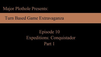 TBGE: Episode 10 (Expeditions: Conquistador)