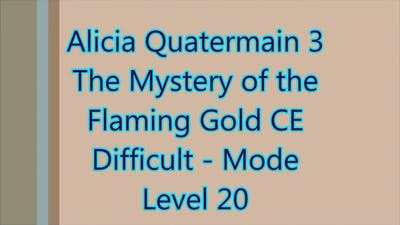Alicia Quatermain 3 - The Mystery of the Flaming Gold Level 20
