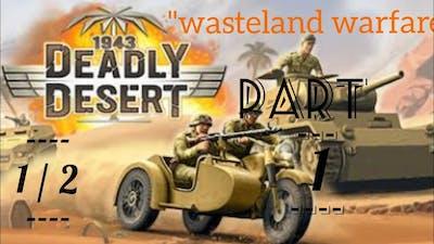 """1943 Deadly Desert PART 1/2 """"wasteland warfare"""""""