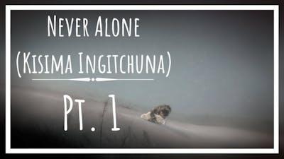 Never Alone (Kisima Ingitchuna) Pt. 1