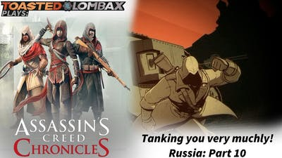 AC Chronicles - Russia: Part 10 Final - Tanking you very muchly!
