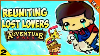 I WAS PROMISED BACON! RE-UNITING LOST LOVERS! The Adventure Pals Gameplay E2