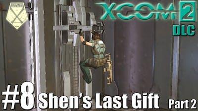 SHEN'S LAST GIFT (Part 2) | XCOM 2 DLC Playthrough #8