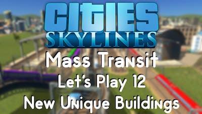 Cities: Skylines Mass Transit 12 - New Unique Buildings